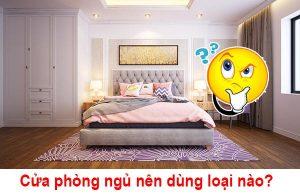 cửa phòng ngủ nên dùng loại nào tốt và bền