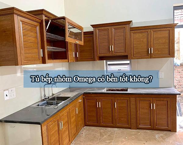 tủ bếp nhôm omega có bền tốt không